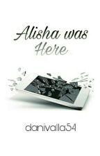 Alisha Was Here  by danivalla54