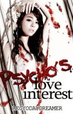 Psycho's Love Interest ✔ by AegyoDayDreamer