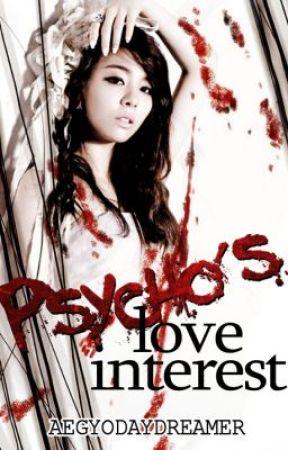 Psycho's Love Interest ✔ by AegyoDayDreamer
