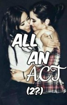 All an Act (2?). (Camren) -Continued by Oh_well_I_am_bored