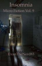 Insomnia (Micro-Fiction Vol. 9) by EvanTheNerd83