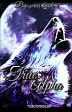 True Alpha (The Pup series book 2) by TeaceFindlay