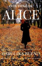 O Outono de Alice by CarolinaBueno1987