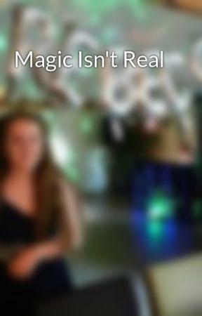 Magic Isn't Real by RebeccaGoddard6