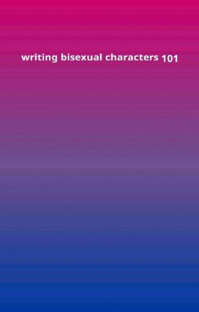 WRITING BISEXUAL CHARACTERS 101 by bisexualcommunity