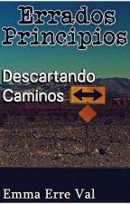 Errados Principios: Descartando Caminos by EmmaErreVal