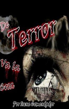 De Terror Va La Cosa by IreneComendador