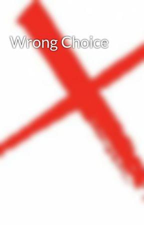 Wrong Choice  by Chris_Davis_26