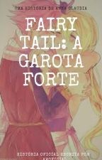 1.Fairy Tail:A Garota Forte by _AWoficial