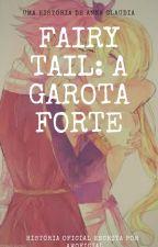 1.Fairy Tail:A Garota Forte by Anna_Wayland