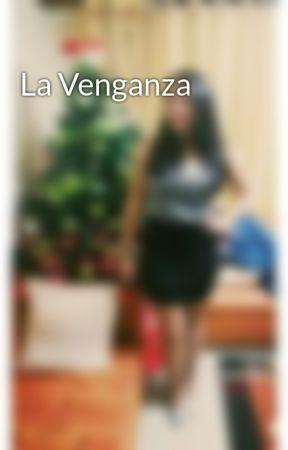 La Venganza  by LauraHerrera016