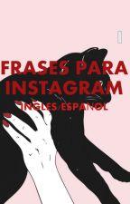 FRASES PARA INSTAGRAM - INGLES/ESPAÑOL by SdrSixx