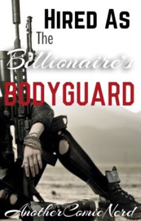 Hired As The Billionaire's Bodyguard by AnotherComicNerd
