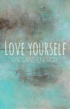 love yourself by radiantenergy