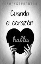 Cuando el corazón habla... by osoencapuchado