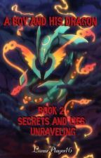 A Boy and His Dragon Book 2: Secrets and Lies Unraveling by LunarPlayer16