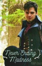 Never Ending Madness {OUAT Mad Hatter X Reader} by BrOkEnMuSiCbOx