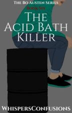 The Acid Bath Killer [COMPLETED] by WhispersConfusions