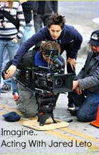 Imagine.. Acting With Jared Leto by imaginejaredleto