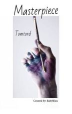 Masterpiece - Tomtord (AU READ DESCRIPTION)  (Completed) by BabyBluu_
