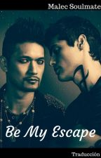 Be My Escape (Malec soulmate) by Mandy_Loove