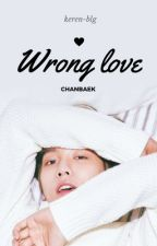 Wrong love✎Chanbaek by keren-blg