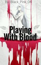 Playing with Blood (On Going) by Black_Pink_04