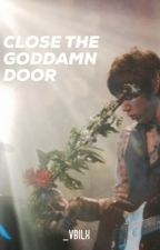 Close the goddamn door| Ryden  [TERMINADA] by _vbilx
