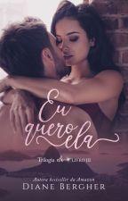 Eu quero ela - Série Epifanias de Amor - Livro 3 - by Diane_Bergher