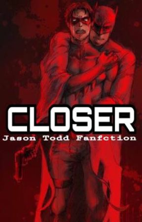 Closer (Jason Todd Fanfiction) by -TheHuntress-