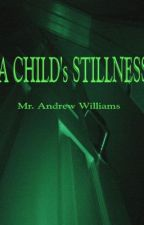 A Child's Stillness Excerpt Chapter One & Two by AndrewTheAuthorWilli