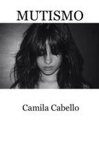 MUTISMO (Camila Cabello Y Tú)  by kim_gm