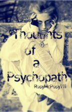 Thoughts of a Psychopath (ON HOLD) by the_rosal