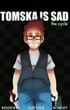 Tomska Is Sad: The Cycle - Traducción  by Frutah