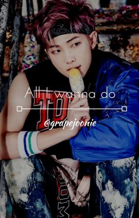 All I wanna Do//m.yg+j.hs by angiereads34