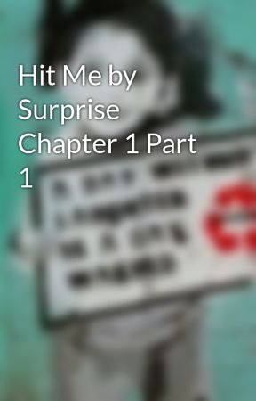 Hit Me by Surprise Chapter 1 Part 1 by NimboField