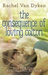 The Consequence of Loving Colton by RachelVanDyken