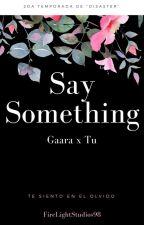 "Say Something (Gaara x Tu) [2da Temporada ""Disaster""] by firelightstudios98"