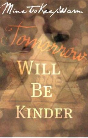 Tomorrow Will Be Kinder. by ficklehearts