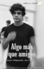 Algo más que amigos | Alonso Villalpando, Jos Canela & tú  by Adamari_Lopez91