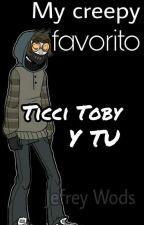 Mi Creepy Favorito (Ticci Toby Y Tu) by JefreyWods