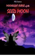 Moonlight Curse of the Seed Moon - Book Three by MadelRSoriano
