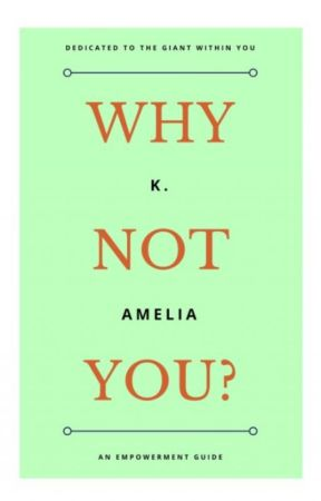 Why Not You?-An Empowerment Guide by KiaAmelia
