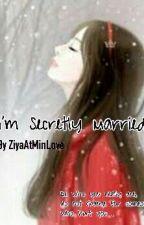 I'm Secretly Married by ZiyaAtMinLove