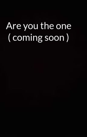 Are you the one  ( coming soon )  by BrookeSmith637
