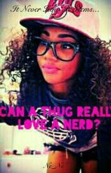 "Can A Thug ""Really"" Love A Nerd? (Original) by ILoveMeTurntUp"