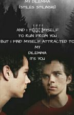 MY DILEMMA ( STILES STILINSKI) by AlwaysLovatic