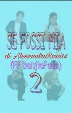 SE FOSSI MIA 2 || FEDERICO ROSSI || SEQUEL || #Wattys2017 by AlessandraRossi14