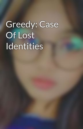 Greedy: Case Of Lost Identities by stupidAphroditee