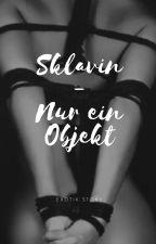 Sklavin - Nur ein Objekt  by NurDommehrnicht
